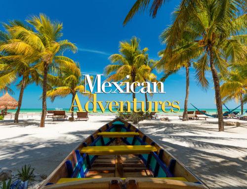 Mexican Adventures