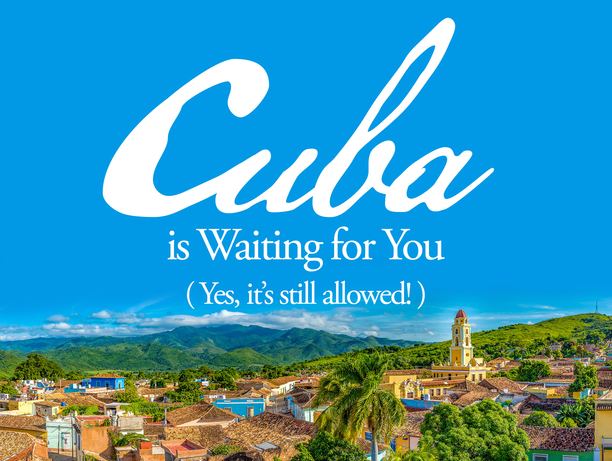 Cuba is Waiting for You! (Yes, It's Still Allowed.)
